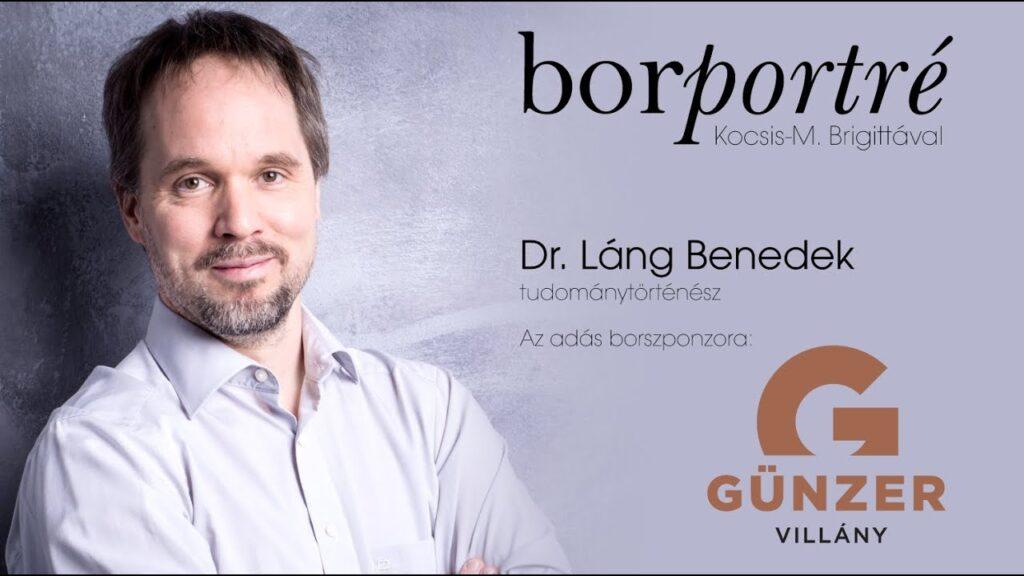 Dr. Láng Benedek, tudománytörténész | BorPortré 2020-06-26