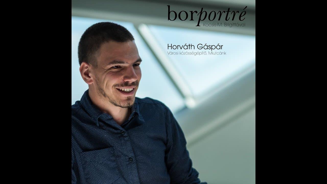 Horváth Gazsi városi közösségépítő, Miutcánk | BorPortré 2020-03-24